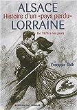 Alsace-Lorraine - Histoire d'un pays perdu, De 1870 à nos jours - Place Stanislas Editions - 01/03/2010
