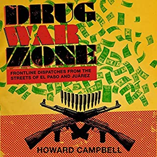Drug War Zone: Frontline Dispatches from the Streets of El Paso and Juárez audiobook cover art