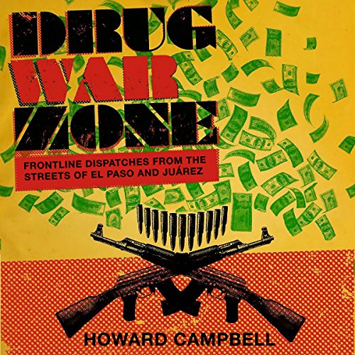 Drug War Zone: Frontline Dispatches from the Streets of El Paso and Juárez Audiobook By Howard Campbell cover art