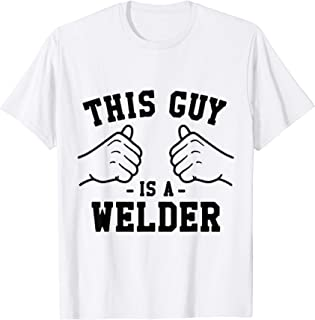 This Guy Is A Welder Work Welding Clothing Dad Gif T-Shirt