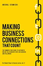 Making Business Connections That Count: The Gimmick-free Guide to Authentic Online Relationships with Influencers and Foll...