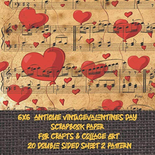 6x6 antique vintage valentines day scrapbook paper for crafts & collage art 20 double sided sheet 2 pattern: scrapbooking pad for junk journaling and ... looking patterned paper for cardmaking