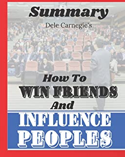 Analysis And Summary Of Dale Carnegie's How to Win Friends and Influence People: This Summary Comes With Up-to-Date Exampl...