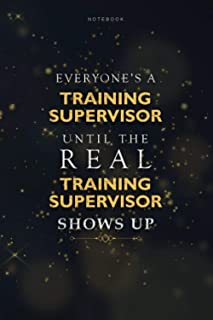 Lined Notebook Everyone's A Training Supervisor Until The Real Training Supervisor Shows Up Job Title Working Journal: 6x9...