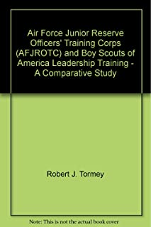 Air Force Junior Reserve Officers' Training Corps (AFJROTC) and Boy Scouts of America Leadership Training - A Comparative Study
