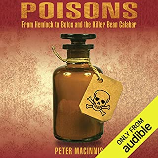 Poisons     From Hemlock to Botox and the Killer Bean Calabar              Written by:                                                                                                                                 Peter Macinnis                               Narrated by:                                                                                                                                 Stephen Hoye                      Length: 7 hrs and 36 mins     Not rated yet     Overall 0.0