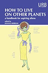 How to Live on Other Planets: A Handbook for Aspiring Aliens Paperback