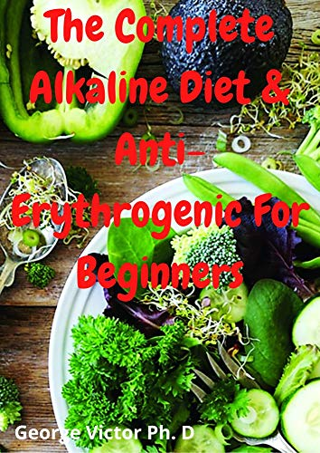 The Complete Alkaline Diet & Anti-Erythrogenic For Beginners: Positive Guide To Alkaline Diet, Lost-Weight & Boost Health Skillet Dutch Oven and Prevent Diabetes Other Diseases (English Edition)