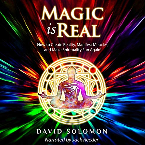 Magic Is Real: How to Create Reality, Manifest Miracles and Make Spirituality Fun Again! audiobook cover art