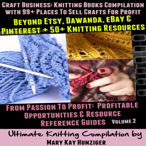 Amazon Com Craft Business Knitting Books Compilation With 99 Places To Sell Crafts For Profit Beyond Etsy Dawanda Ebay Pinterest 50 Knitting Resources Resource Reference Guides Series Volume 2 Audible Audio Edition