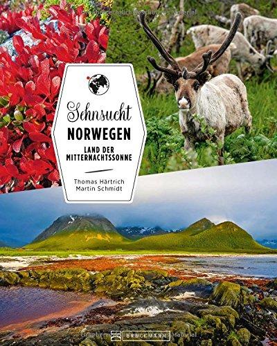 Bildband Norwegen: Sehnsucht Norwegen. Wo Fjorde auf Berge treffen. Ein Reiseführer für Naturliebhaber: Fjorde, Berge und Polarlichter erleben, schöne ... bis ans Nordkap.: Land der Mitternachtssonne