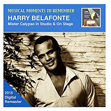 Musical Moments to Remember: Harry Belafonte – Mister Calypso in Studio & On Stage (2015 Digital Remaster)