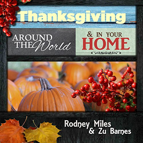 Thanksgiving Around the World and in Your Home: RECIPES ~ CUSTOMS ~ DECORATING ~ HISTORY ~ QUOTES ~ POEMS  ~ Make Your Thanksgiving Amazing This Year! (English Edition)