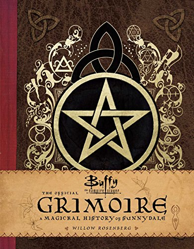 Buffy the Vampire Slayer: The Official Grimoire: A Magickal History of Sunnydale: A Magical History of Sunnydale