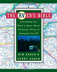 The RVer's Bible by Kim and Sunny Baker Everything You Need to Know About Choosing, Using, & Enjoying Your RV