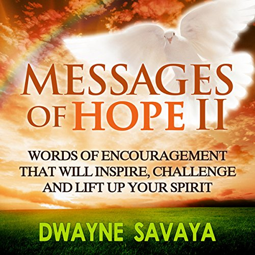 Messages of Hope Volume 2     Words of Encouragement That Will Inspire, Challenge and Lift up Your Spirit              By:                                                                                                                                 Dwayne Savaya                               Narrated by:                                                                                                                                 Luke Andreen                      Length: 3 hrs and 54 mins     3 ratings     Overall 5.0