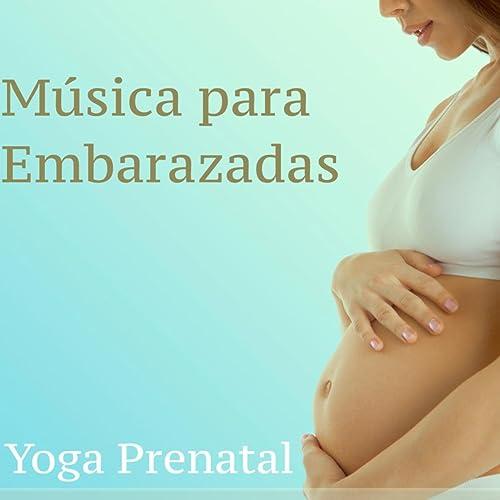 Música para Embarazadas: Yoga Prenatal - Sonidos de la ...