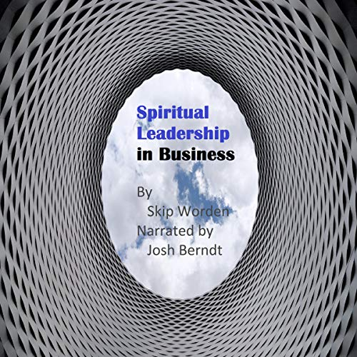 Spiritual Leadership in Business Audiobook By Dr. Skip Worden cover art