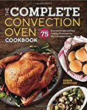 The Complete Convection Oven Cookbook: 75 Essential Recipes and Easy Cooking Techniques for Any...