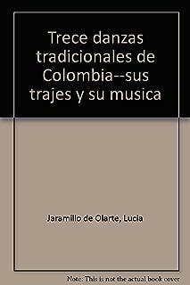 Trece danzas tradicionales de Colombia--sus trajes y su música (Spanish Edition)