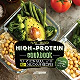 Plant-Based High-Protein Cookbook: Nutrition Guide With 90+ Delicious Recipes (Including 30-Day Meal...