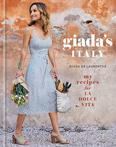 Giada's Italy: My Recipes for La Dolce Vita: A Cookbook