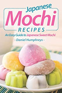 Japanese Mochi Recipes: An Easy Guide to Japanese Sweet Moch