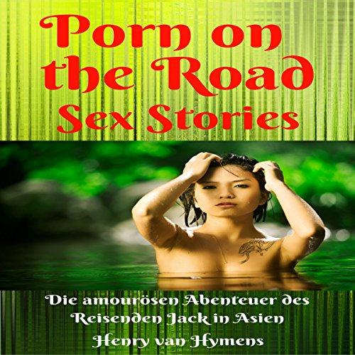 Porn on the Road – Sex Stories: Die amourösen Abenteuer des Reisenden Jack in Asien Titelbild