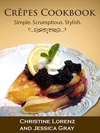 Crêpes Cookbook: Simple. Scrumptious. Stylish. (English Edition)