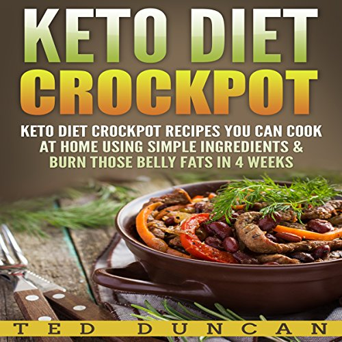 Keto Diet Crockpot: Keto Diet Crockpot Recipes You Can Cook at Home Using Simple Ingredients & Burn Those Belly Fats in 4 Weeks audiobook cover art