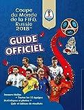 Fifa Coupe du monde 2018 - Le guide officiel