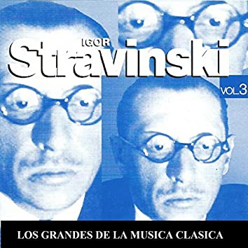 Los Grandes de la Musica Clasica - Igor Stravinski Vol. 3