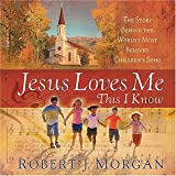 Jesus Loves Me This I Know: The Remarkable Story Behind the World's Most Beloved...