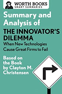 Summary and Analysis of the Innovator's Dilemma: When New Technologies Cause Great Firms to Fail: Based on the Book by Cla...
