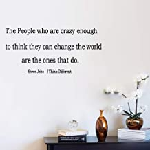 Wall Decal Sticker Art Mural Home Decor Quote The People Who are Crazy Enough to Think They Can Change The World are The Ones That Do for Office