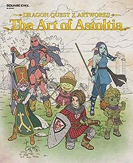[株式会社スクウェア・エニックス]のドラゴンクエストⅩ アートワークス The Art of Astoltia【アクセスコード付き】 (デジタル版SE-MOOK)