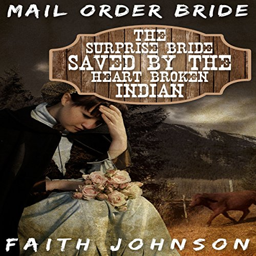Couverture de Mail Order Bride: The Surprise Bride Saved by the Heartbroken Indian