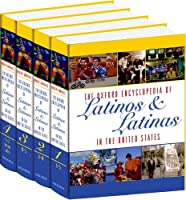 The Oxford Encyclopedia Of Latinos & Latinas In The United States