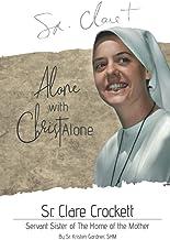 Sr. Clare Crockett: Alone with Christ Alone PDF