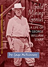 GOLD MINING GENIUS: A LIFE OF GEORGE W. STARR