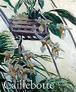 Caillebotte. Peintre et jardinier - Caillebotte, peintre et jardinier