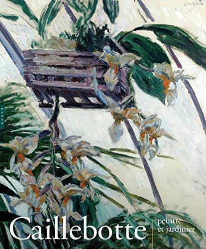 Caillebotte. Peintre et jardinier