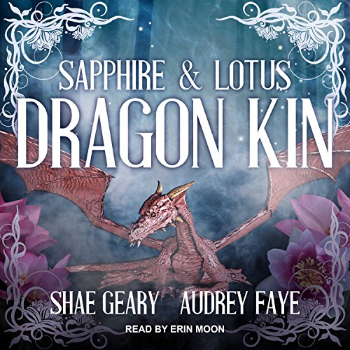Dragon Kin: Sapphire & Lotus     The Dragon Kin Series, Book 1              By:                                                                                                                                 Audrey Faye,                                                                                        Shae Geary                               Narrated by:                                                                                                                                 Erin Moon                      Length: 5 hrs and 10 mins     3 ratings     Overall 4.7
