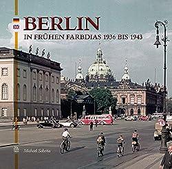 Berlin in frühen Farbdias 1936 bis 1943