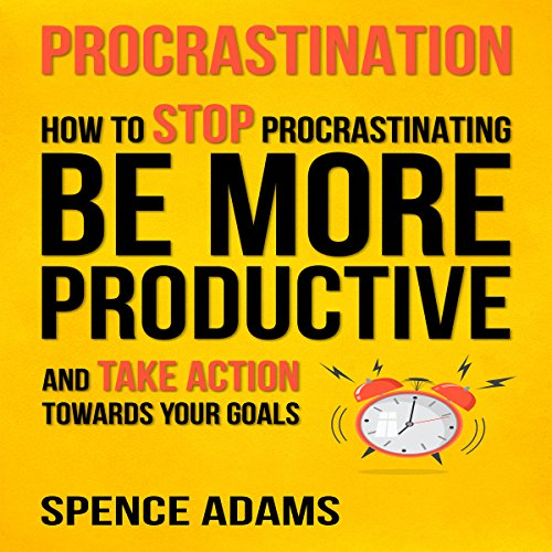 Procrastination: How to Stop Procrastinating, Be More Productive, and Take Action Towards Your Goals audiobook cover art