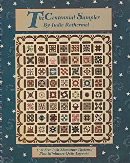 The Centennial Sampler:150 Five Inch Miniature Patterns Plus Miniature Quilt Layouts