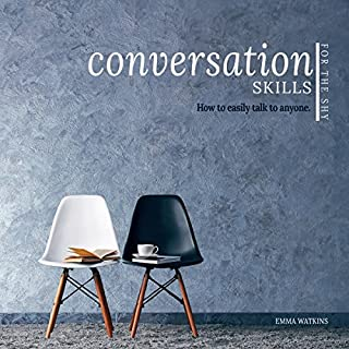 Conversation Skills for the Shy     How to Easily Talk to Anyone              By:                                                                                                                                 Emma Watkins                               Narrated by:                                                                                                                                 Ginger White                      Length: 3 hrs and 33 mins     115 ratings     Overall 4.4