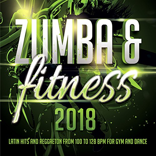 Zumba and amp; Fitness 2018 - Latin Hits And Reggaeton From 100 To 128 BPM For Gym And Dance