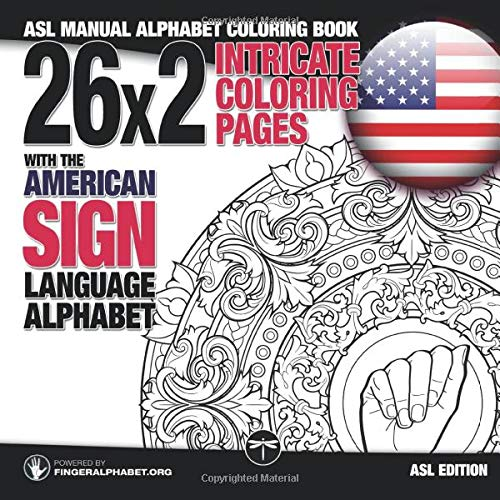 26x2 Intricate Coloring Pages with the American Sign Language Alphabet: ASL Manual Alphabet Coloring Book (Sign Language Alphabet Coloring Books) (Volume 1)