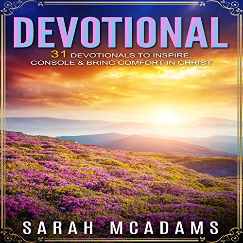 Devotional: 31 Devotionals to Inspire, Console & Bring Comfort in Christ audiobook cover art